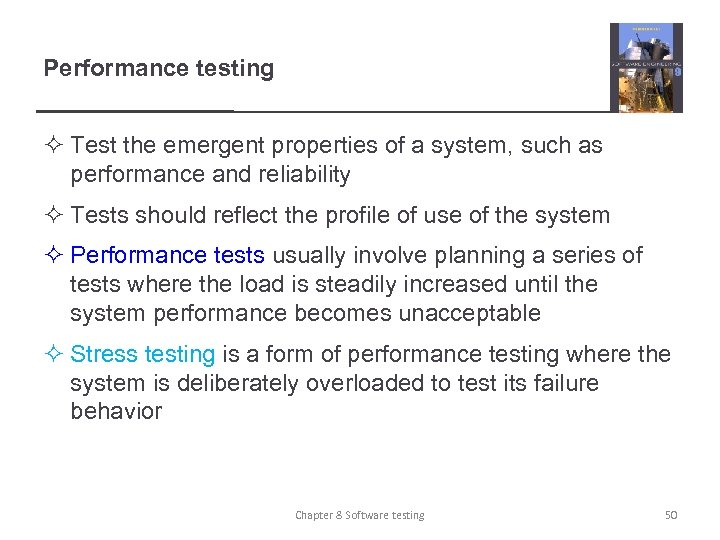 Performance testing ² Test the emergent properties of a system, such as performance and