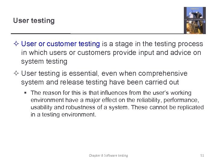 User testing ² User or customer testing is a stage in the testing process