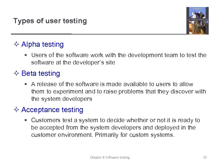 Types of user testing ² Alpha testing § Users of the software work with