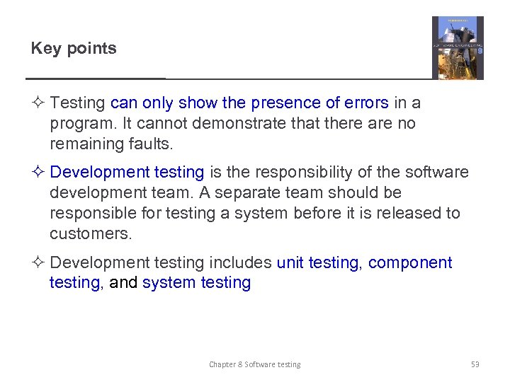 Key points ² Testing can only show the presence of errors in a program.