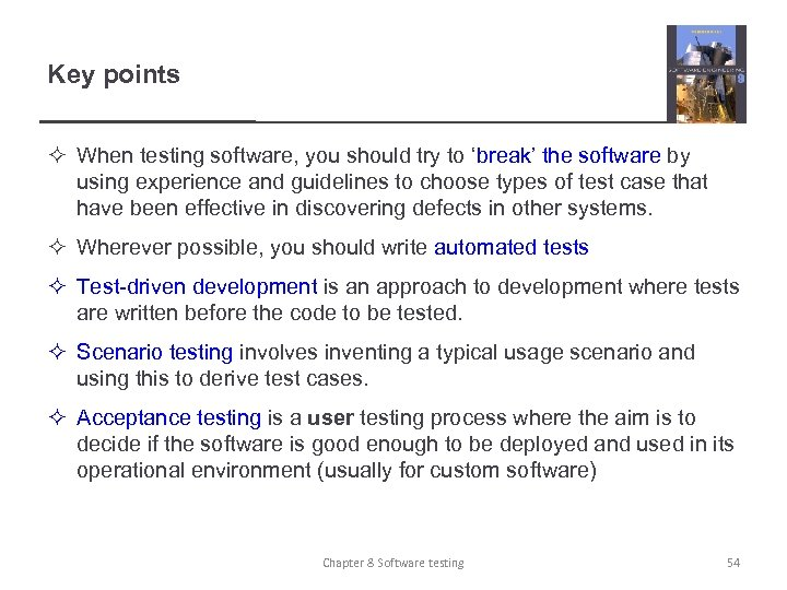 Key points ² When testing software, you should try to 'break' the software by