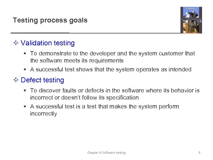 Testing process goals ² Validation testing § To demonstrate to the developer and the