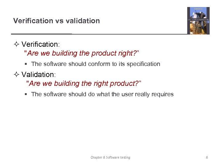 Verification vs validation ² Verification: