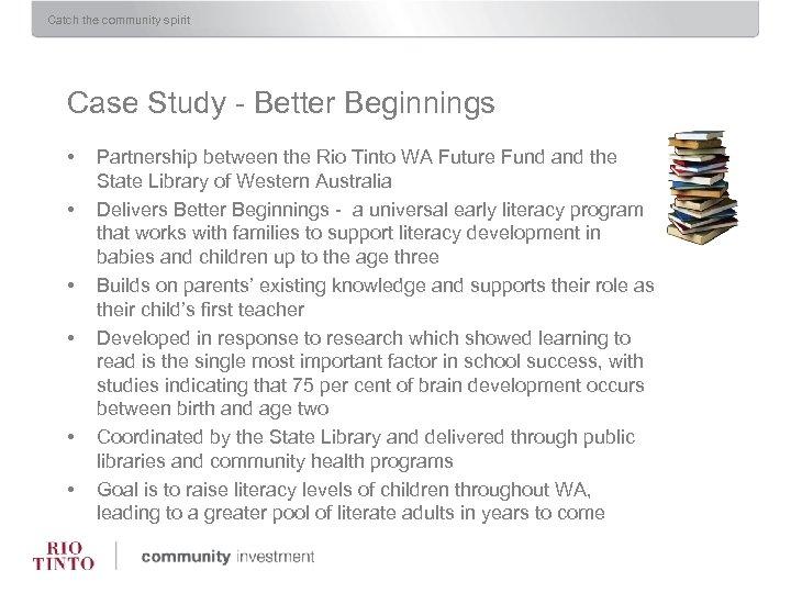 Catch the community spirit Case Study - Better Beginnings • • • Partnership between