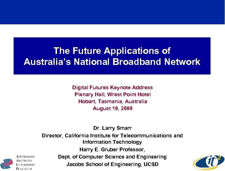 The Future Applications of Australia's National Broadband Network Digital Futures Keynote Address Plenary Hall,