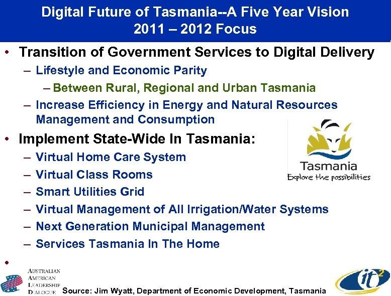 Digital Future of Tasmania--A Five Year Vision 2011 – 2012 Focus • Transition of