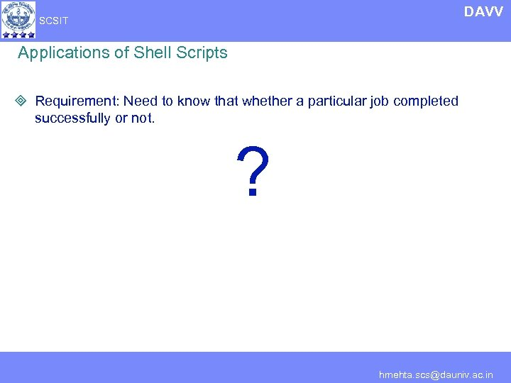DAVV SCSIT Applications of Shell Scripts ³ Requirement: Need to know that whether a
