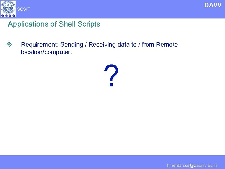 DAVV SCSIT Applications of Shell Scripts ³ Requirement: Sending / Receiving data to /