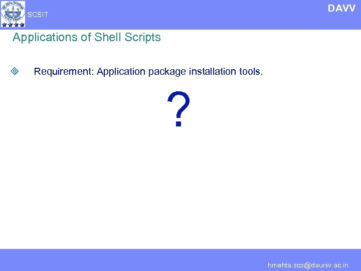 DAVV SCSIT Applications of Shell Scripts ³ Requirement: Application package installation tools. ? hmehta.