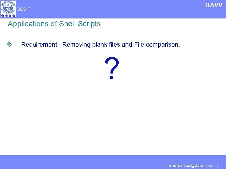 DAVV SCSIT Applications of Shell Scripts ³ Requirement: Removing blank files and File comparison.