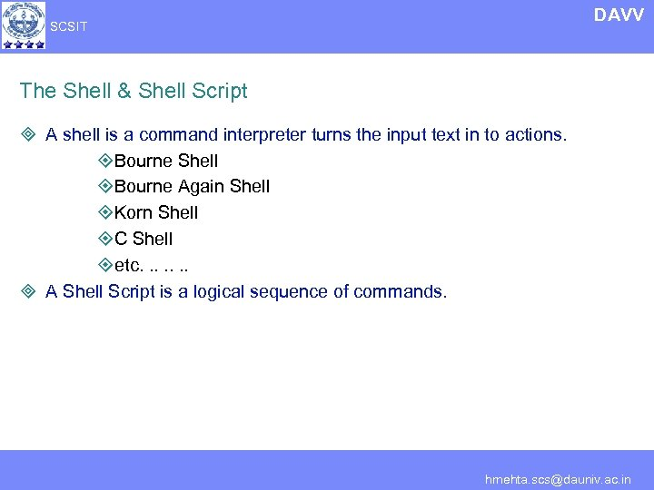 DAVV SCSIT The Shell & Shell Script ³ A shell is a command interpreter