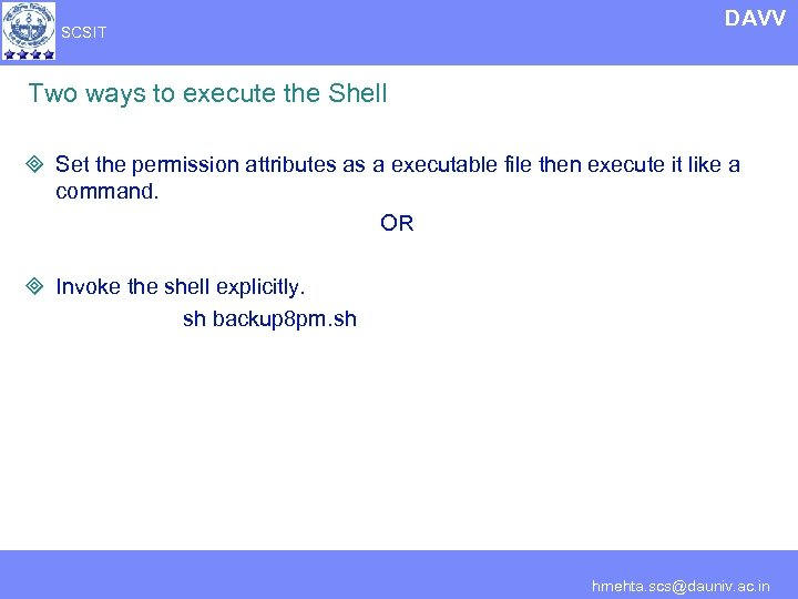 SCSIT DAVV Two ways to execute the Shell ³ Set the permission attributes as