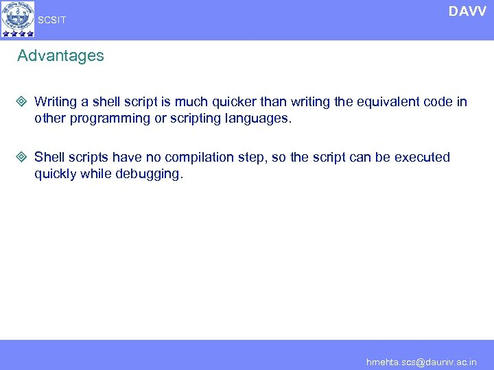 SCSIT DAVV Advantages ³ Writing a shell script is much quicker than writing the