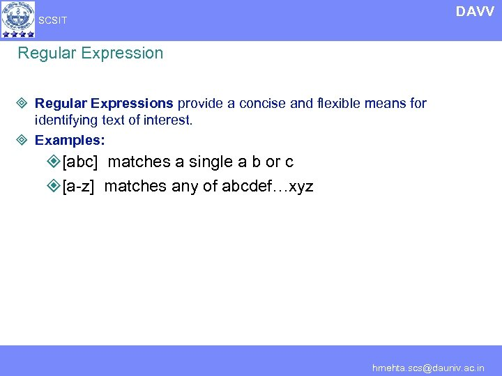 DAVV SCSIT Regular Expression ³ Regular Expressions provide a concise and flexible means for