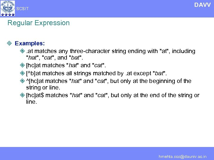 SCSIT DAVV Regular Expression ³ Examples: ². at matches any three-character string ending with