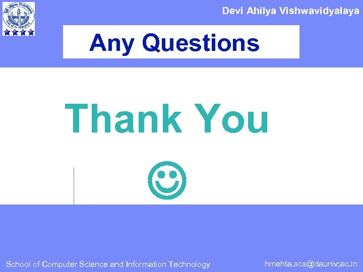 Devi Ahilya Vishwavidyalaya Any Questions Thank You School of Computer Science and Information Technology