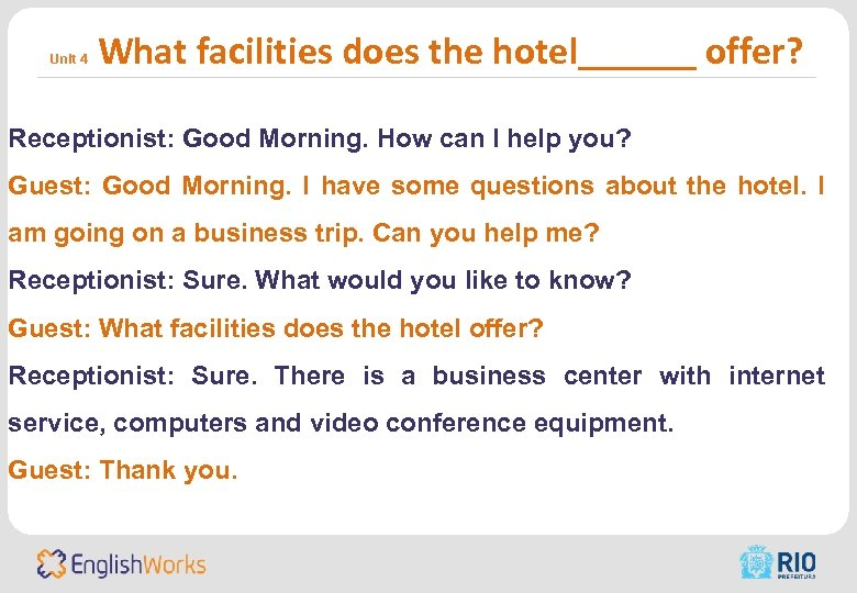 Unit 4 What facilities does the hotel______ offer? Receptionist: Good Morning. How can I