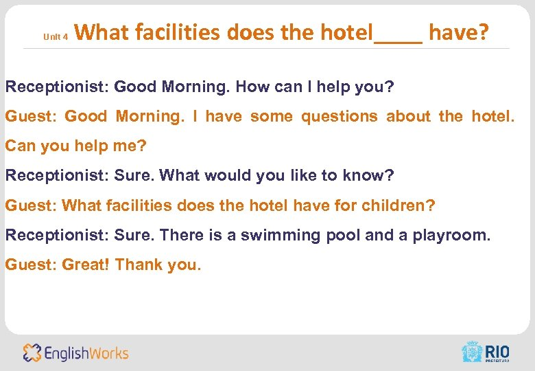 Unit 4 What facilities does the hotel____ have? Receptionist: Good Morning. How can I