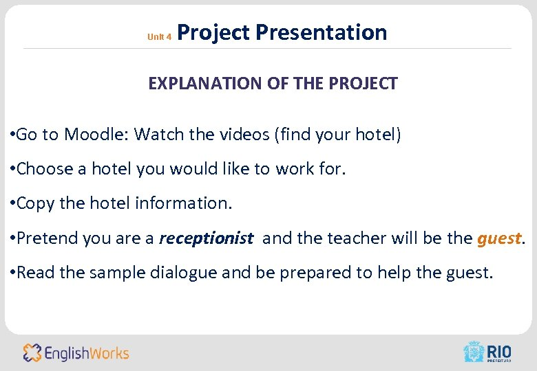 Unit 4 Project Presentation EXPLANATION OF THE PROJECT • Go to Moodle: Watch the