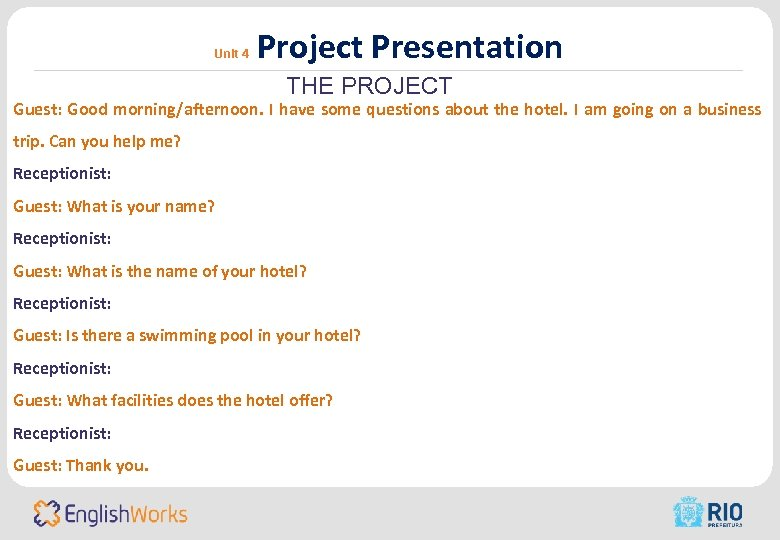 Unit 4 Project Presentation THE PROJECT Guest: Good morning/afternoon. I have some questions about