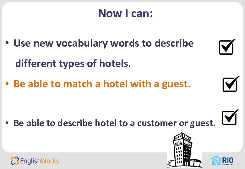 Now I can: • Use new vocabulary words to describe different types of hotels.
