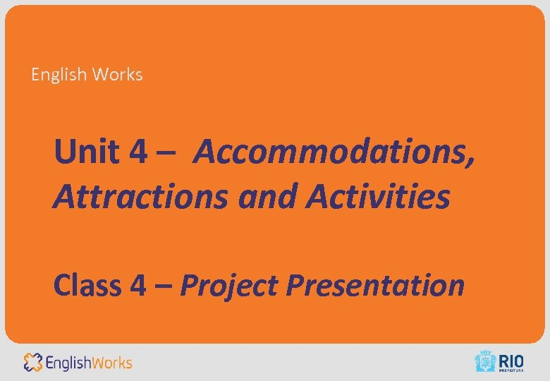 English Works Unit 4 – Accommodations, Attractions and Activities Class 4 – Project Presentation