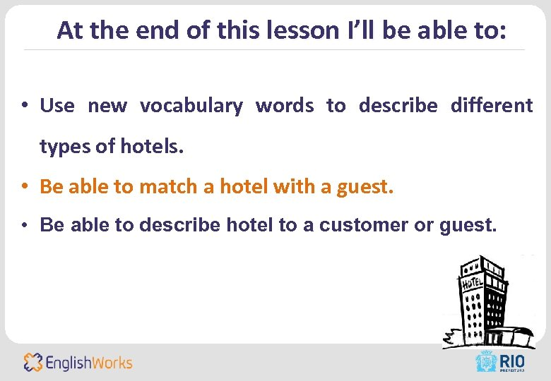 At the end of this lesson I'll be able to: • Use new vocabulary