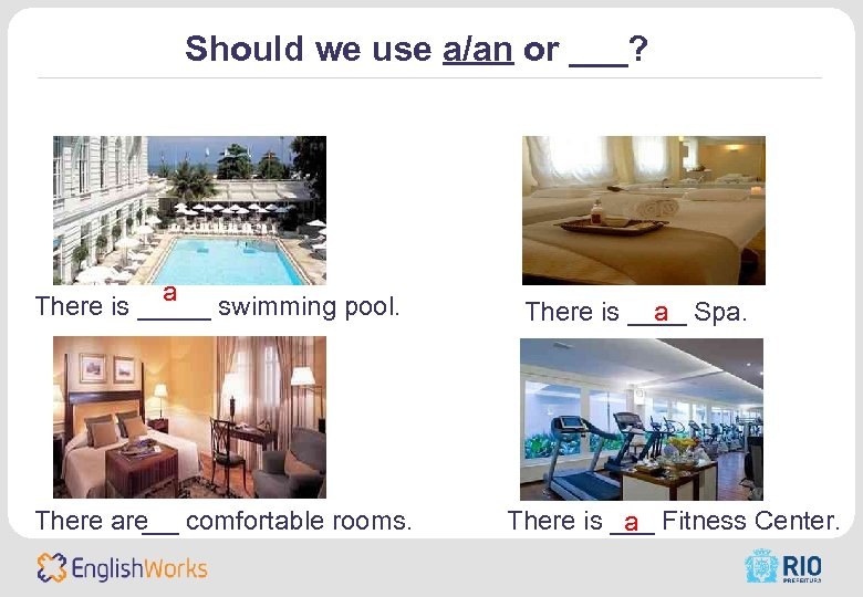 Should we use a/an or ___? a There is _____ swimming pool. There are__