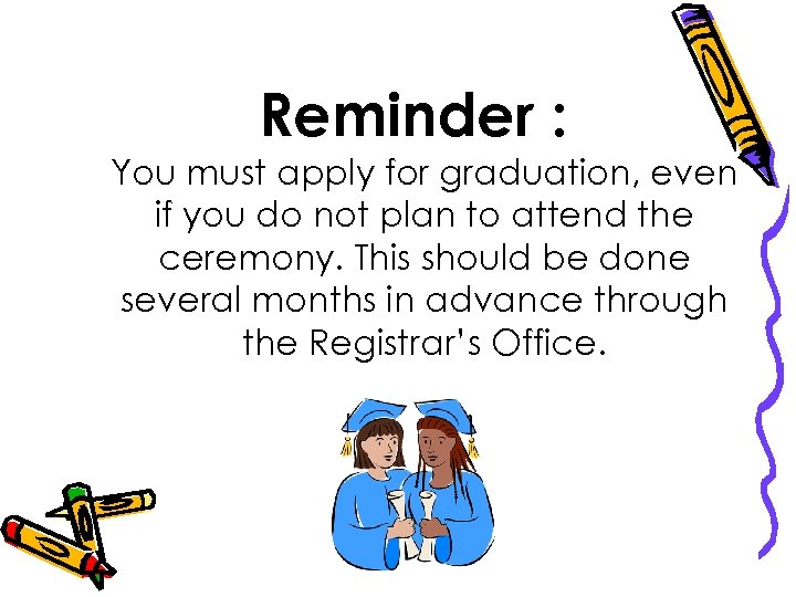 Reminder : You must apply for graduation, even if you do not plan to