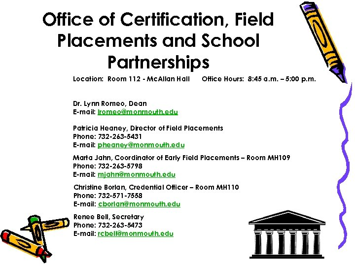 Office of Certification, Field Placements and School Partnerships Location: Room 112 - Mc. Allan