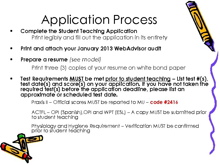 Application Process • Complete the Student Teaching Application Print legibly and fill out the