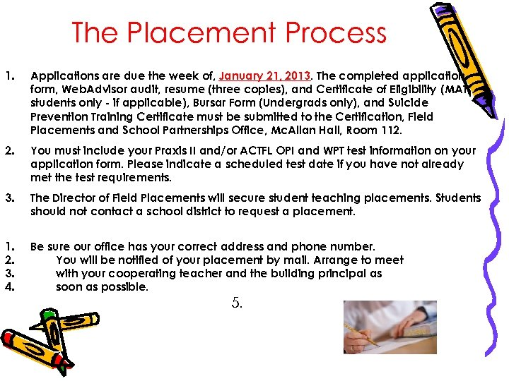The Placement Process 1. Applications are due the week of, January 21, 2013. The