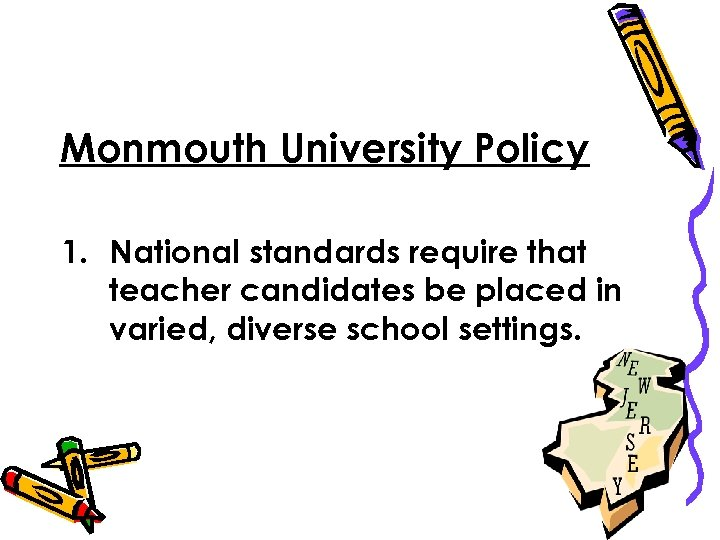 Monmouth University Policy 1. National standards require that teacher candidates be placed in varied,