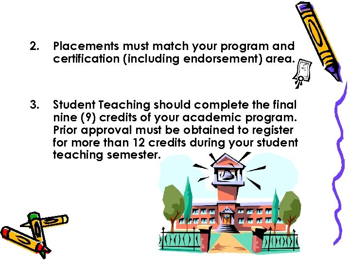 2. Placements must match your program and certification (including endorsement) area. 3. Student Teaching