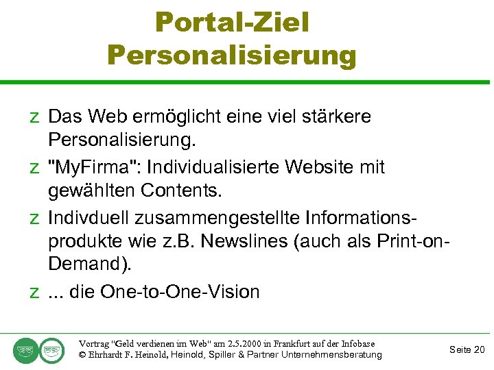 Portal-Ziel Personalisierung z Das Web ermöglicht eine viel stärkere Personalisierung. z