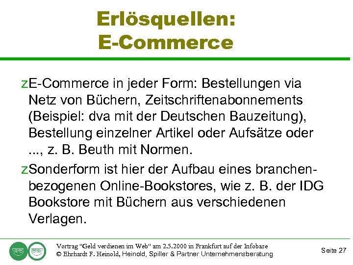 Erlösquellen: E-Commerce z. E-Commerce in jeder Form: Bestellungen via Netz von Büchern, Zeitschriftenabonnements (Beispiel: