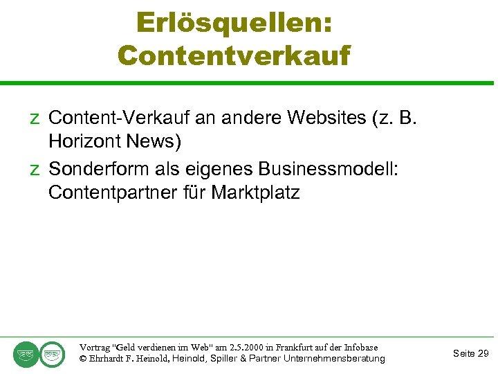 Erlösquellen: Contentverkauf z Content-Verkauf an andere Websites (z. B. Horizont News) z Sonderform als