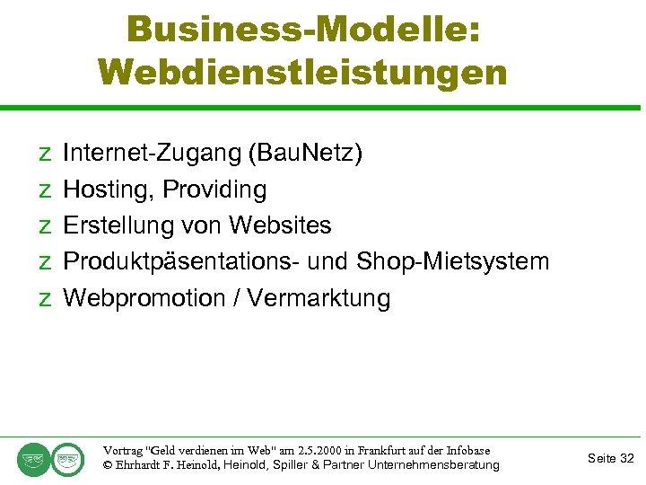 Business-Modelle: Webdienstleistungen z z z Internet-Zugang (Bau. Netz) Hosting, Providing Erstellung von Websites Produktpäsentations-