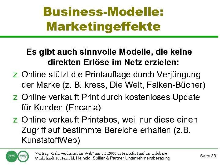 Business-Modelle: Marketingeffekte Es gibt auch sinnvolle Modelle, die keine direkten Erlöse im Netz erzielen: