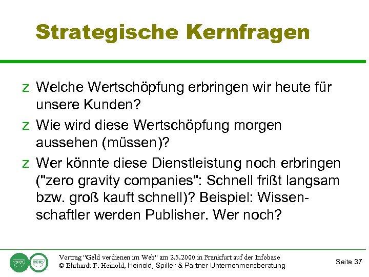 Strategische Kernfragen z Welche Wertschöpfung erbringen wir heute für unsere Kunden? z Wie wird