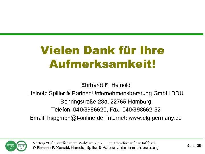 Vielen Dank für Ihre Aufmerksamkeit! Ehrhardt F. Heinold Spiller & Partner Unternehmensberatung Gmb. H