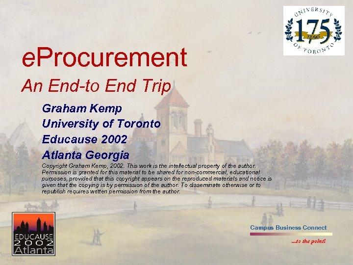 e. Procurement An End-to End Trip Graham Kemp University of Toronto Educause 2002 Atlanta