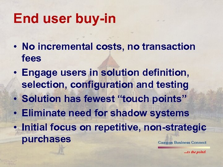 End user buy-in • No incremental costs, no transaction fees • Engage users in