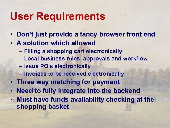 User Requirements • Don't just provide a fancy browser front end • A solution
