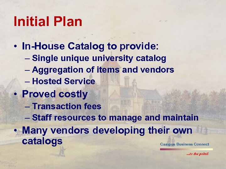 Initial Plan • In-House Catalog to provide: – Single unique university catalog – Aggregation