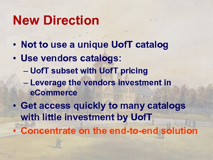 New Direction • Not to use a unique Uof. T catalog • Use vendors
