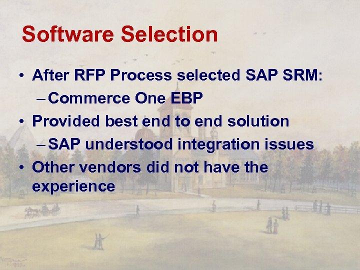 Software Selection • After RFP Process selected SAP SRM: – Commerce One EBP •