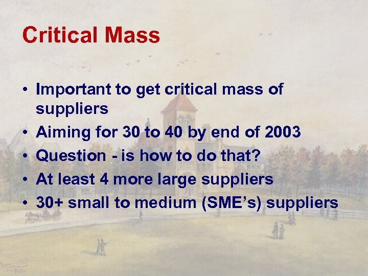 Critical Mass • Important to get critical mass of suppliers • Aiming for 30
