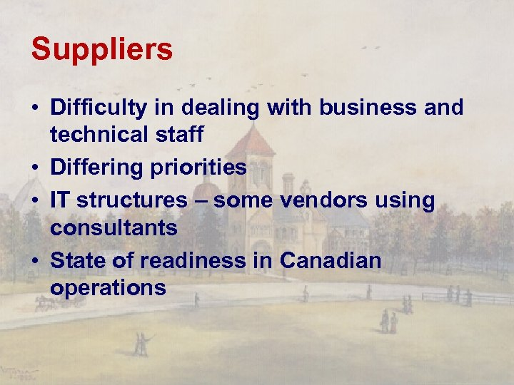 Suppliers • Difficulty in dealing with business and technical staff • Differing priorities •