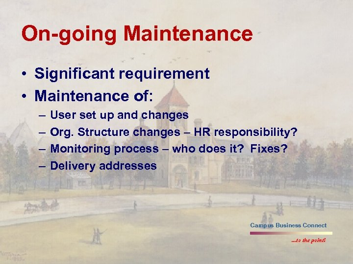 On-going Maintenance • Significant requirement • Maintenance of: – – User set up and